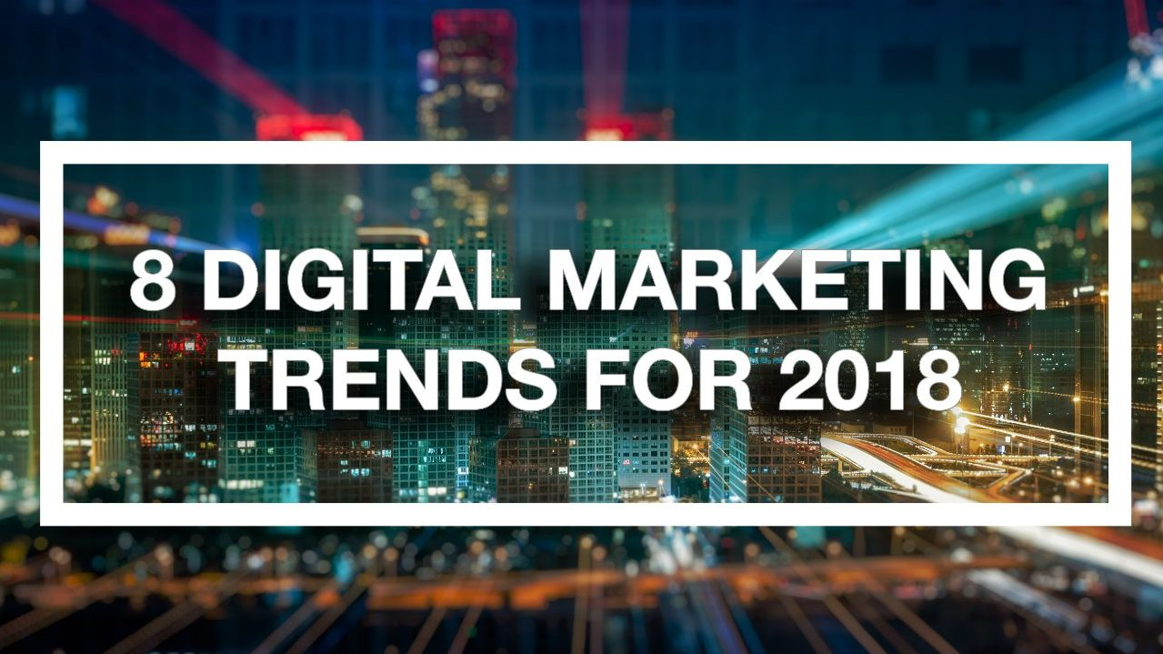 8_Digital_Marketing_Trends_For_2018