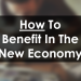 How To Benefit In The New Economy