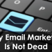 Why Email Marketing Is Not Dead