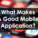 What Makes A Good Mobile Application?